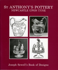 ST. ANTHONY`S POTTERY - NEWCASTLE-UPON-TYNE: JOSEPH SEWELL`S BOOK OF DESIGNS